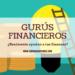 ¿Es útil lo que nos enseñan los gurús financieros?