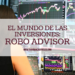 el mundo de las inversiones robo advisor